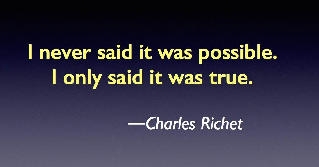 I never said it was possible. I only said it was true. --Charles Richet
